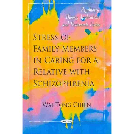 Stress Of Family Members In Caring For A Relative With Schizophrenia