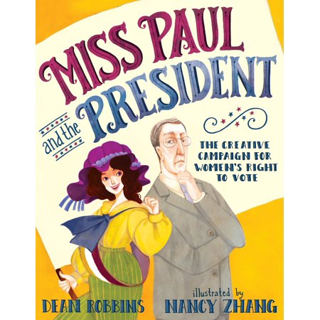 Miss Paul and the President : The Creative Campaign for Women's Right to (American Women Got The Right To Vote In)