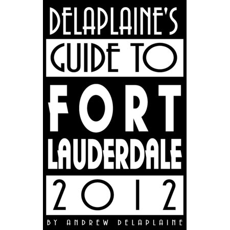 Delaplaine's 2012 Guide to Fort Lauderdale - eBook