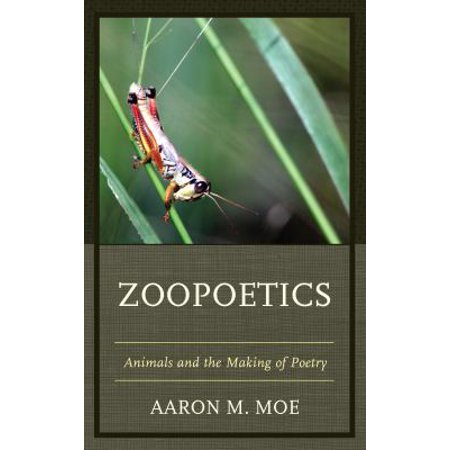 Zoopoetics: Animals and the Making of Poetry