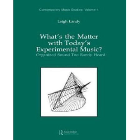 What's the Matter with Today's Experimental Music?: Organized Sound Too Rarely Heard - image 1 de 1