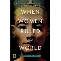 When Women Ruled the World : Six Queens of Egypt