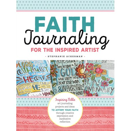 Faith Journaling for the Inspired Artist : Inspiring Bible art journaling projects and ideas to affirm your faith through creative expression and meditative reflection (Creative Dresses Ideas)