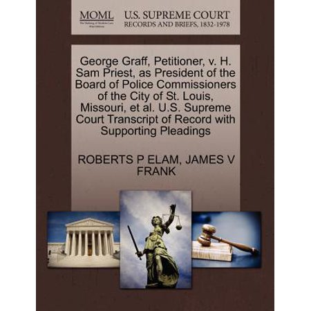 George Graff, Petitioner, V. H. Sam Priest, as President of the Board of Police Commissioners of the City of St. Louis, Missouri, et al. U.S. Supreme Court Transcript of Record with Supporting Pleadings Al Hrabosky St Louis