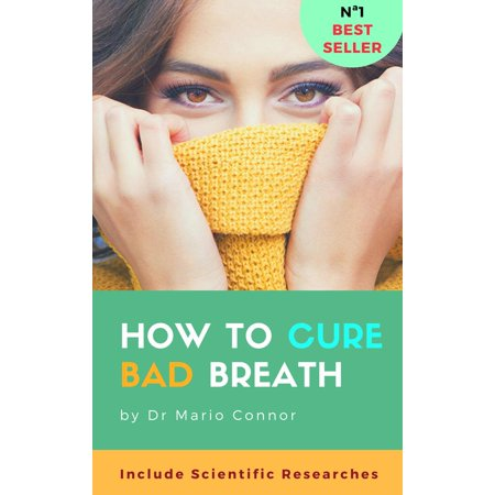 How To Cure Bad Breath (halitosis): Guide To Curing Halitosis FAST: Scientific Researches About Bad Breath, Effective Methods for Clear Fresh Breath, How to Cure Bad Breath Naturally - (Best Way To Cure Bad Breath)