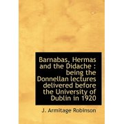 Barnabas, Hermas and the Didache : Being the Donnellan Lectures Delivered Before the University of Dublin in 1920