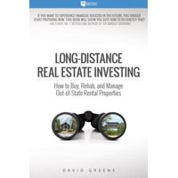 Long-Distance Real Estate Investing : How to Buy, Rehab, and Manage Out-Of-State Rental Properties