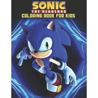 Sonic The Hedgehog Coloring Book For Kids: Sonic The Hedgehog Coloring Book Kids Girls Adults Toddlers (Kids ages 2-8) Unofficial 25 high quality illustrations Pages (8.5 x 11) (Paperback)