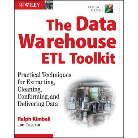 The Data Warehouse ETL Toolkit : Practical Techniques for Extracting, Cleaning, Conforming, and Delivering (The Data Warehouse Lifecycle Toolkit 2nd Edition)
