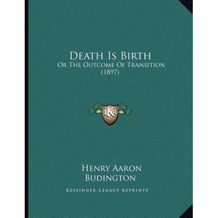 Death Is Birth : Or the Outcome of Transition