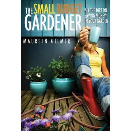 The Small Budget Gardener: All the Dirt on Saving Money in Your Garden [Feb 01, 2010] Gilmer, Maureen](Saving Money On Halloween)