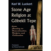 Stone Age Religion at Goebekli Tepe