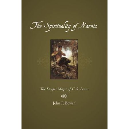 The Spirituality of Narnia: The Deeper Magic of C.S. Lewis by