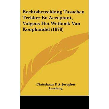 Rechtsbetrekking Tusschen Trekker En Acceptant, Volgens Het Wetboek Van Koophandel (1878)