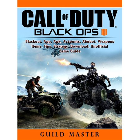 Call of Duty Black Ops 4, Blackout, App, Apk, Accounts, Aimbot, Weapons, Items, Tips, Strategy, Download, Unofficial Game Guide -