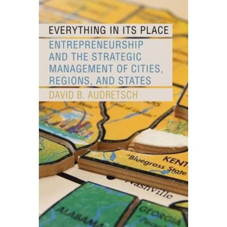 Everything in Its Place: Entrepreneurship and the Strategic Management of Cities, Regions, and States