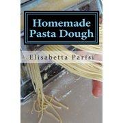 Homemade Pasta Dough: How to Make Pasta Dough for the Best Pasta Dough Recipe Including Pasta Dough for Ravioli and Other Fresh Pasta Dough Recipe Ideas (Paperback) - Halloween Ideas Homemade