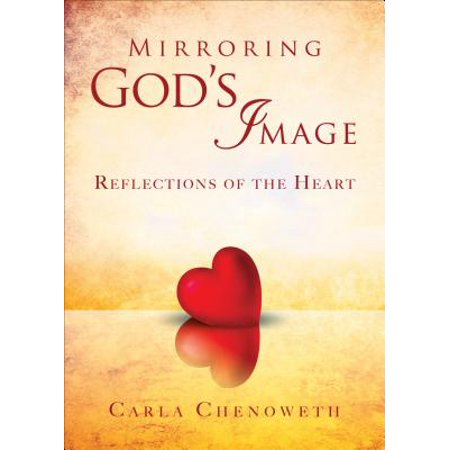 Mirroring God's Image: Reflections of the Heart