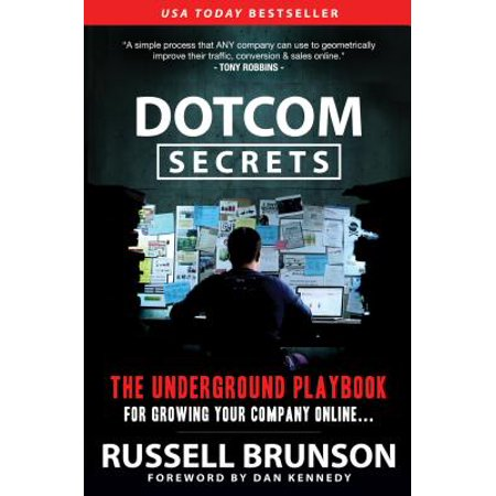Dotcom Secrets : The Underground Playbook for Growing Your Company (The Secrets Of Underground Medicine Brad Lemley)