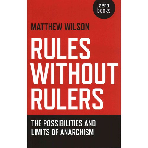 Rules Without Rulers: The Possibilities and Limits of Anarchism