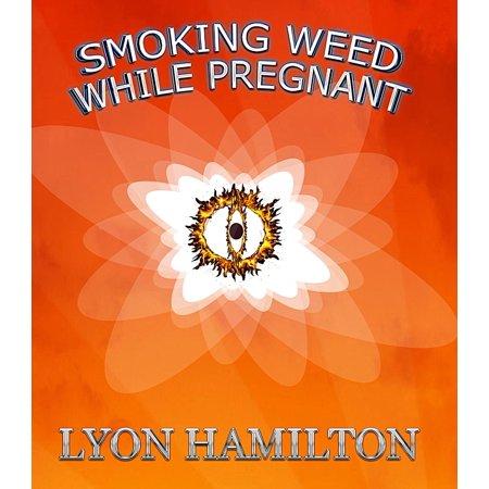 Smoking weed while pregnant - eBook