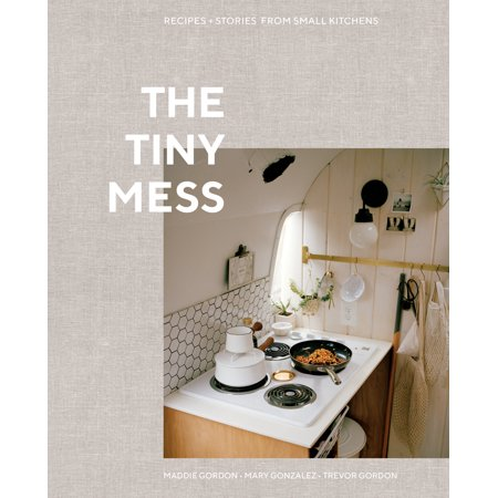 The Tiny Mess : Recipes and Stories from Small