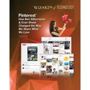 Wizards of Technology: Pinterest: How Ben Silbermann & Evan Sharp Changed the Way We Share What We Love (Hardcover)