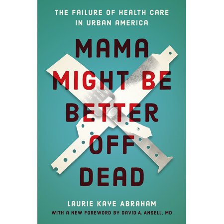 Mama Might Be Better Off Dead : The Failure of Health Care in Urban (Mama Might Be Better Off Dead Summary)
