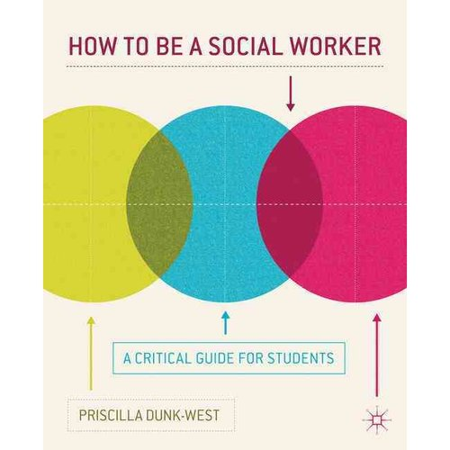 How to Be a Social Worker: A Critical Guide for Students