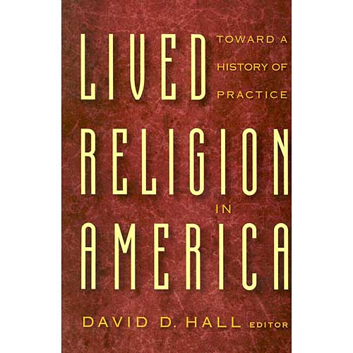Lived Religion in America: Towards a History of Practice