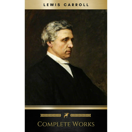 Lewis Carroll: The Complete, Fully Illustrated Works, Deluxe Edition - eBook