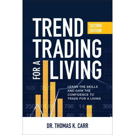Trend Trading for a Living, Second Edition: Learn the Skills and Gain the Confidence to Trade for a