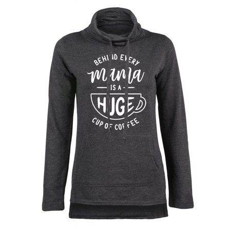Behind Every Mama Is A Huge Cup Of Coffee - WOMENS FUNNEL NECK PULLOVER