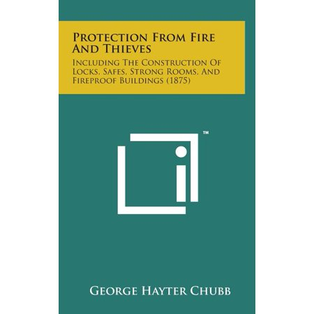 Protection from Fire and Thieves : Including the Construction of Locks, Safes, Strong Rooms, and Fireproof Buildings (1875)