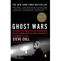 Ghost Wars : The Secret History of the CIA, Afghanistan, and bin Laden, from the Soviet Invas ion to September 10, 2001
