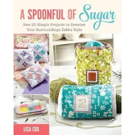 A Spoonful Of Sugar  Sew 20 Simple Projects To Sweeten Your Surroundings Zakka Style