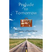Prelude to Tomorrow : A Collection of Travel Stories