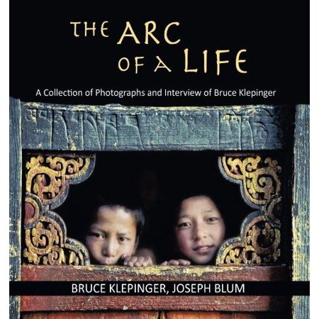 The Arc Of A Life  A Collection Of Photographs And Interview Of Bruce Klepinger