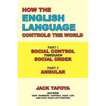 How the English Language Controls the World : Part One: Social Control Through Social Order/Part Two: