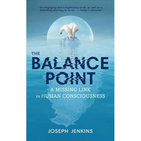 The Balance Point : A Missing Link in Human Consciousness, 2nd