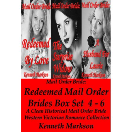 Mail Order Bride: Redeemed Mail Order Brides Box Set 4-6: A Clean Historical Mail Order Bride Western Victorian Romance Collection - eBook ()