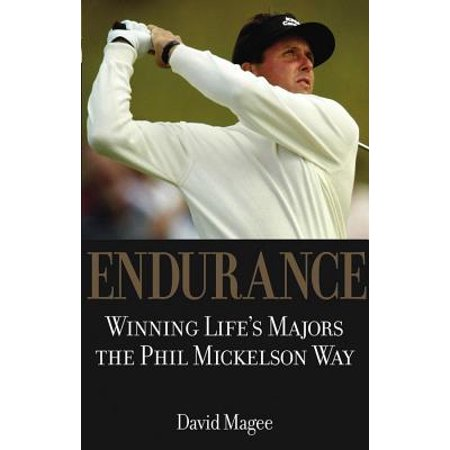 Endurance : Winning Lifes Majors the Phil Mickelson Way