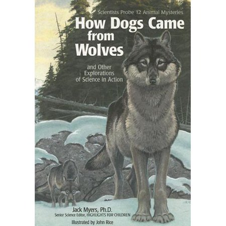 How Dogs Came from Wolves: And Other Explorations of Science in Action by