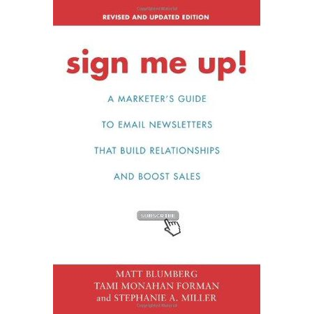 Sign Me Up   A Marketers Guide To Email Newsletters That Build Relationships And Boost Sales