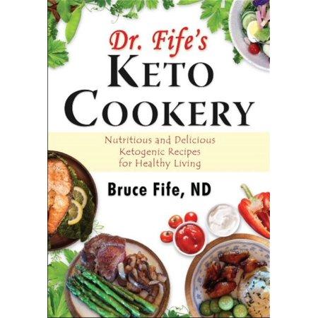 Keto du Dr Fife Cookery: et délicieux cétogène Nutritif recettes pour une vie saine