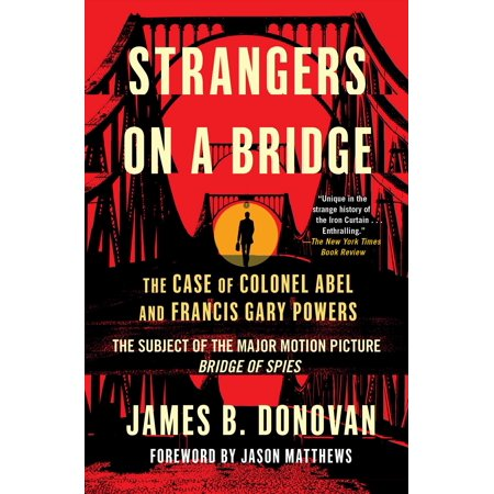 Strangers on a Bridge : The Case of Colonel Abel and Francis Gary