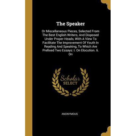 The Speaker : Or Miscellaneous Pieces, Selected From The Best English Writers, And Disposed Under Proper Heads, With A View To Facilitate The Improvement Of Youth In Reading And Speaking, To Which Are Prefixed Two Essays: I. On Elocution. Ii.