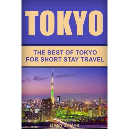 Tokyo : The Best of Tokyo for Short Stay Travel