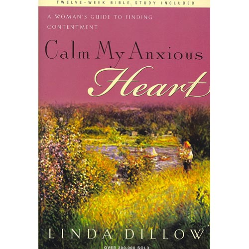 Calm My Anxious Heart: A Women's Guide to Finding Contentment