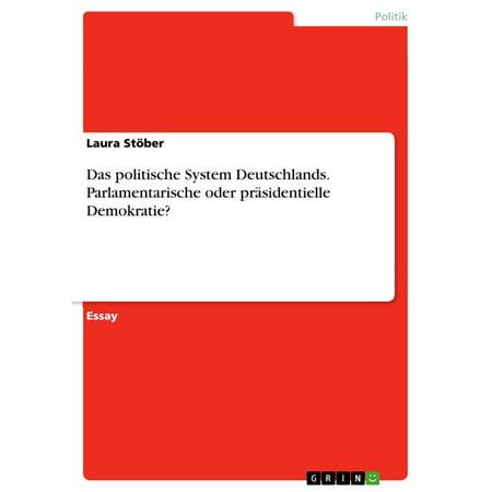 Das politische System Deutschlands. Parlamentarische oder präsidentielle Demokratie? - eBook